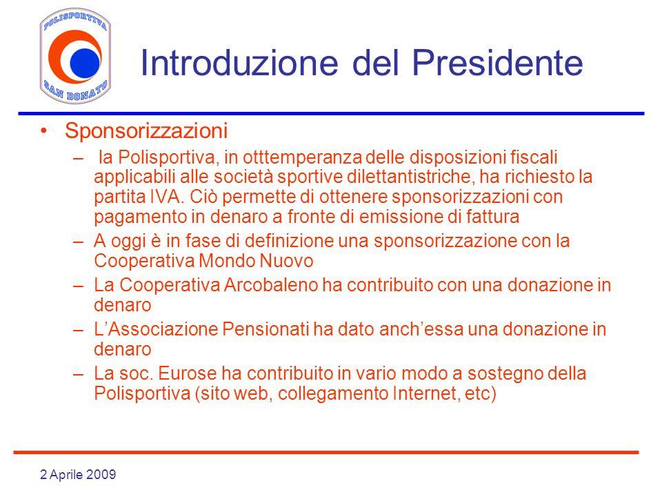 2 Aprile 2009 Introduzione del Presidente Sponsorizzazioni – la Polisportiva, in otttemperanza delle disposizioni fiscali applicabili alle società sportive dilettantistriche, ha richiesto la partita IVA.