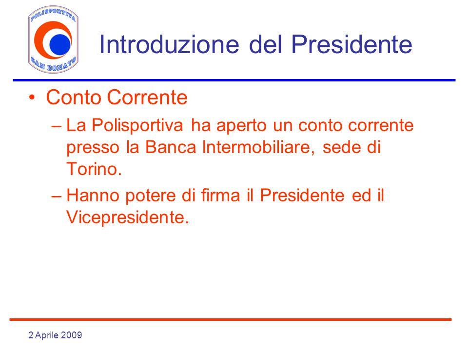 2 Aprile 2009 Introduzione del Presidente Conto Corrente –La Polisportiva ha aperto un conto corrente presso la Banca Intermobiliare, sede di Torino.