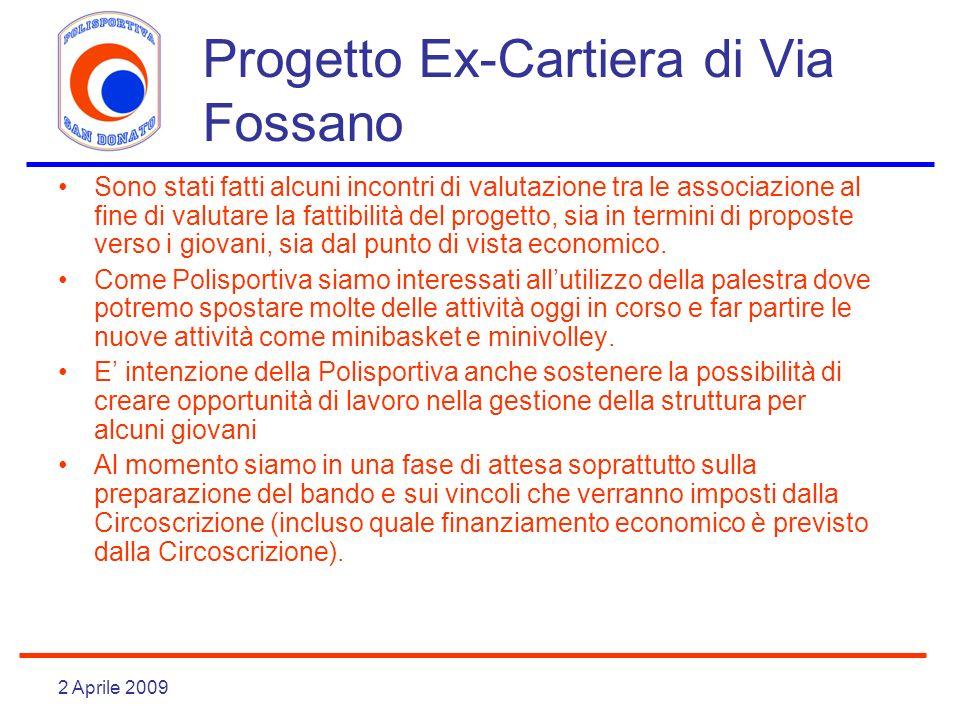 2 Aprile 2009 Progetto Ex-Cartiera di Via Fossano Sono stati fatti alcuni incontri di valutazione tra le associazione al fine di valutare la fattibilità del progetto, sia in termini di proposte verso i giovani, sia dal punto di vista economico.