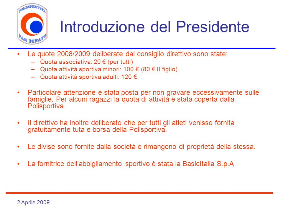 2 Aprile 2009 Introduzione del Presidente Le quote 2008/2009 deliberate dal consiglio direttivo sono state: –Quota associativa: 20 (per tutti) –Quota