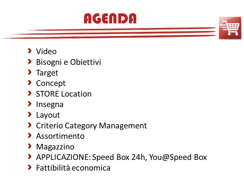 AGENDA Video Bisogni e Obiettivi Target Concept STORE Location Insegna Layout Criterio Category Management Assortimento Magazzino APPLICAZIONE: Speed Box 24h, You@Speed Box Fattibilità economica