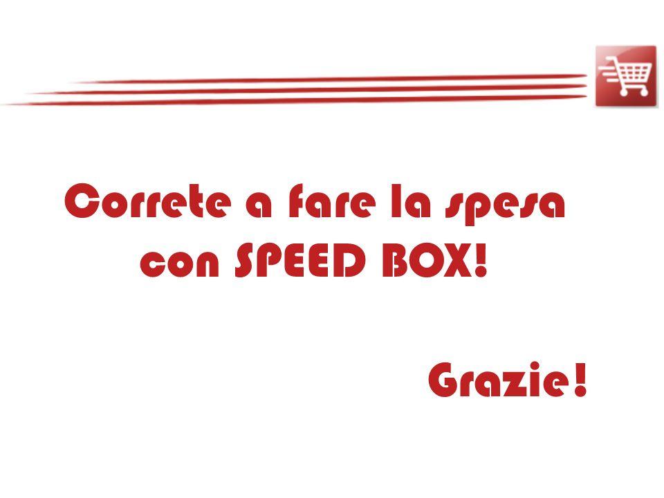 Correte a fare la spesa con SPEED BOX! Grazie!