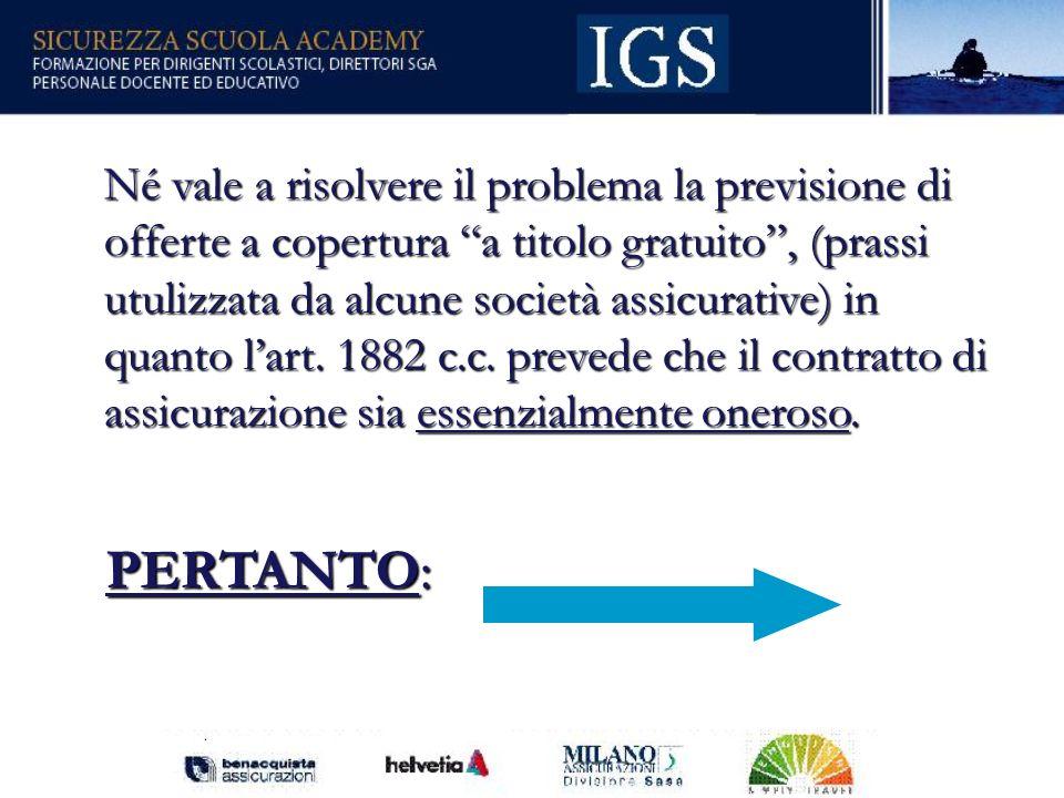104 Né vale a risolvere il problema la previsione di offerte a copertura a titolo gratuito, (prassi utulizzata da alcune società assicurative)in quanto lart.