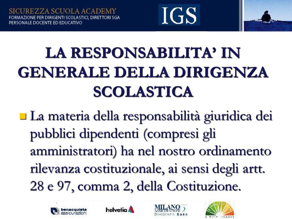 17 LA RESPONSABILITA IN GENERALE DELLA DIRIGENZA SCOLASTICA La materia della responsabilità giuridica dei pubblici dipendenti (compresi gli amministratori) ha nel nostro ordinamento rilevanza costituzionale, ai sensi degli artt.
