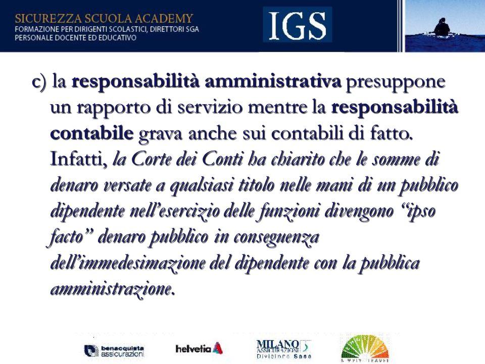 69 c) la responsabilità amministrativa presuppone un rapporto di servizio mentre la responsabilità contabile grava anche sui contabili di fatto.