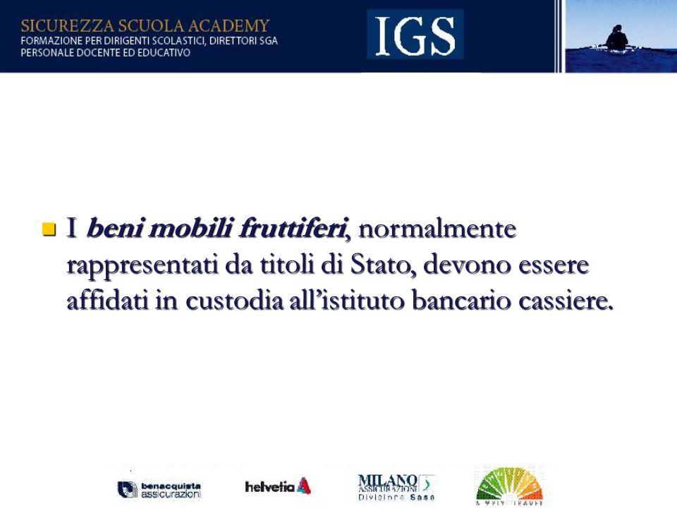 9 I beni mobili fruttiferi, normalmente rappresentati da titoli di Stato, devono essere affidati in custodia allistituto bancario cassiere.