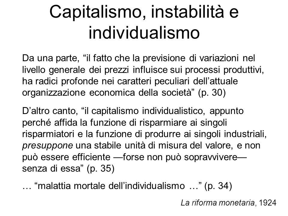 Capitalismo, instabilità e individualismo Daltro canto, il capitalismo individualistico, appunto perché affida la funzione di risparmiare ai singoli r