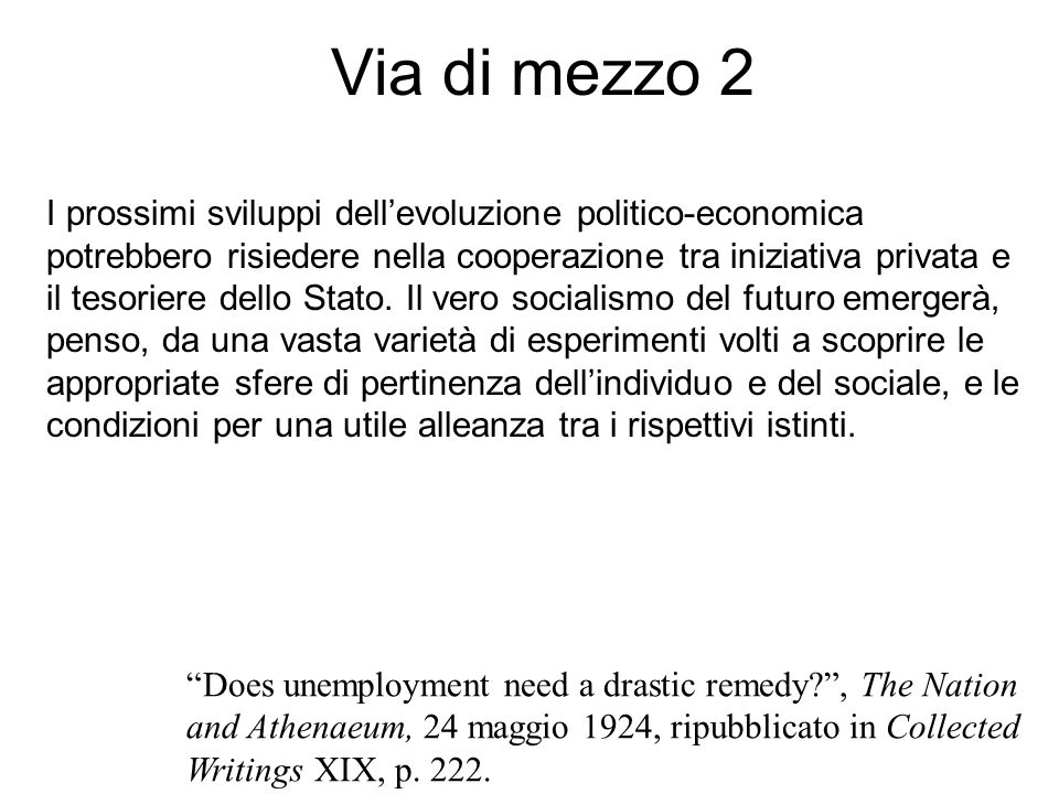 Via di mezzo 2 Does unemployment need a drastic remedy?, The Nation and Athenaeum, 24 maggio 1924, ripubblicato in Collected Writings XIX, p. 222. I p