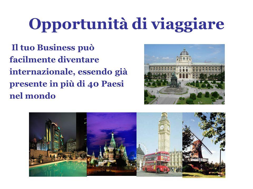 Opportunità di viaggiare Il tuo Business può facilmente diventare internazionale, essendo già presente in più di 40 Paesi nel mondo