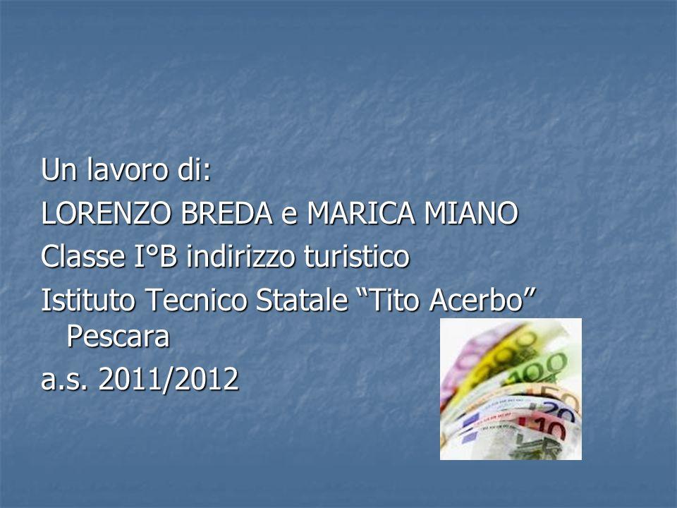 Un lavoro di: LORENZO BREDA e MARICA MIANO Classe I°B indirizzo turistico Istituto Tecnico Statale Tito Acerbo Pescara a.s.