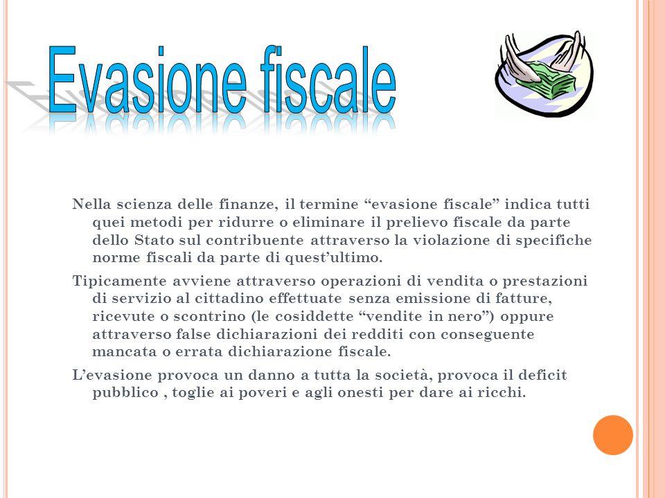 Nella scienza delle finanze, il termine evasione fiscale indica tutti quei metodi per ridurre o eliminare il prelievo fiscale da parte dello Stato sul