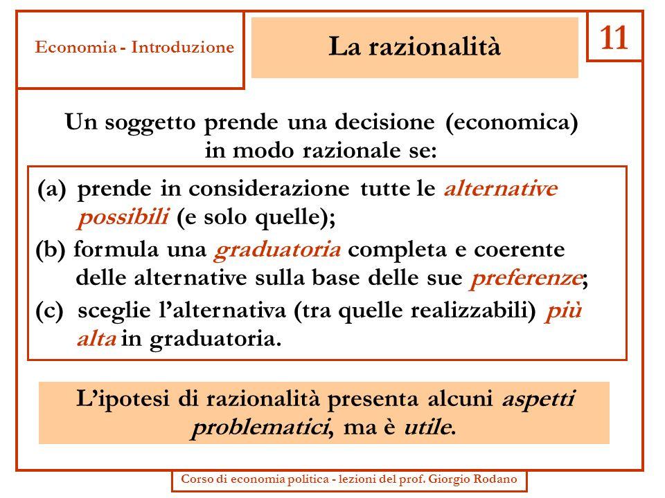 La razionalità Un soggetto prende una decisione (economica) in modo razionale se: (b) formula una graduatoria completa e coerente delle alternative su