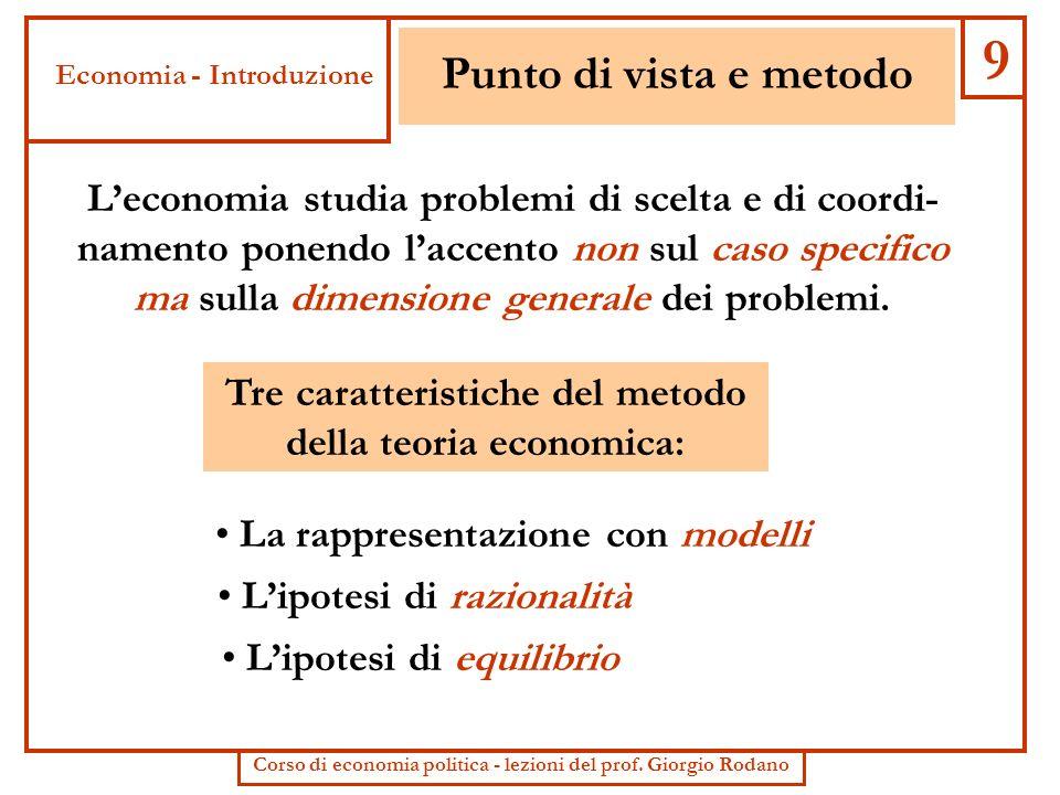 Punto di vista e metodo Leconomia studia problemi di scelta e di coordi- namento ponendo laccento non sul caso specifico ma sulla dimensione generale