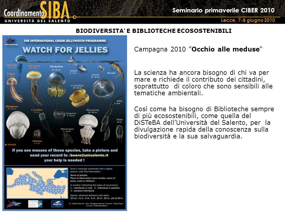 Seminario primaverile CIBER 2010 Lecce, 7-8 giugno 2010 Campagna 2010 Occhio alle meduse La scienza ha ancora bisogno di chi va per mare e richiede il contributo dei cittadini, soprattutto di coloro che sono sensibili alle tematiche ambientali.