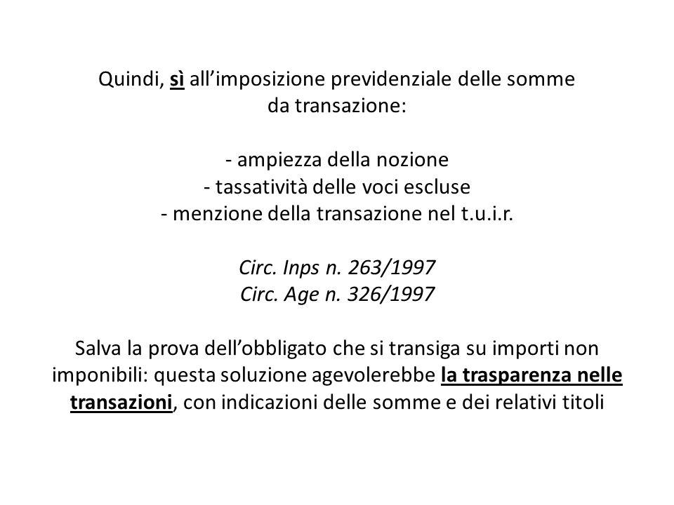 Quindi, sì allimposizione previdenziale delle somme da transazione: - ampiezza della nozione - tassatività delle voci escluse - menzione della transaz