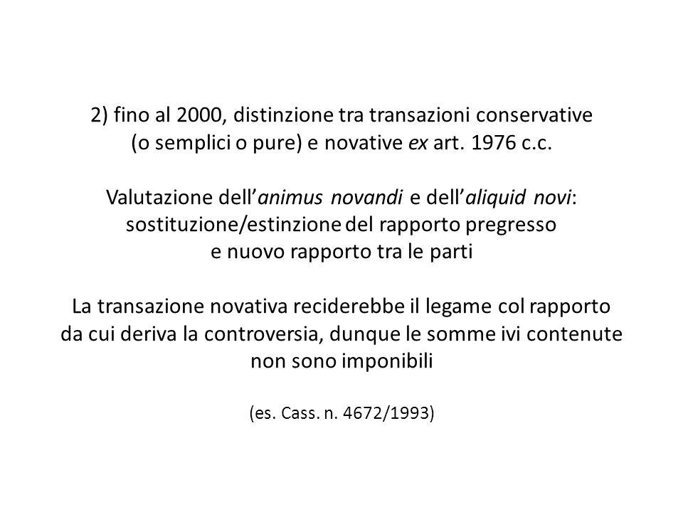 2) fino al 2000, distinzione tra transazioni conservative (o semplici o pure) e novative ex art. 1976 c.c. Valutazione dellanimus novandi e dellaliqui