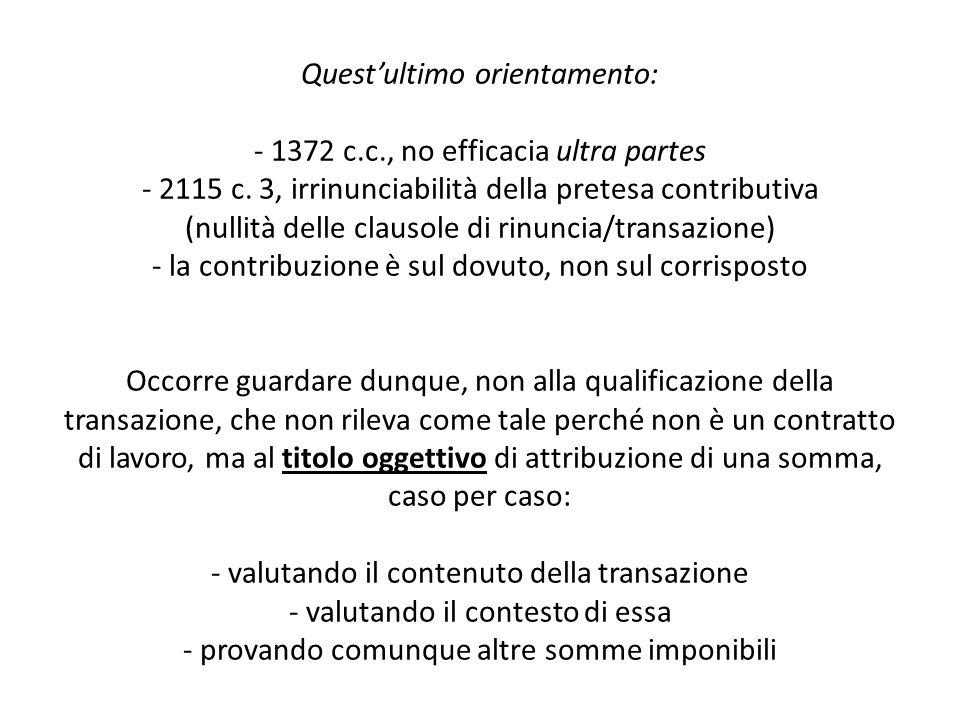 Questultimo orientamento: - 1372 c.c., no efficacia ultra partes - 2115 c. 3, irrinunciabilità della pretesa contributiva (nullità delle clausole di r