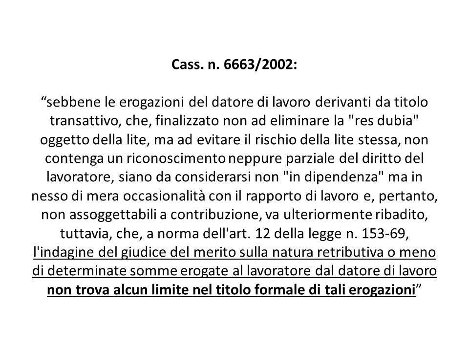 Cass. n. 6663/2002: sebbene le erogazioni del datore di lavoro derivanti da titolo transattivo, che, finalizzato non ad eliminare la