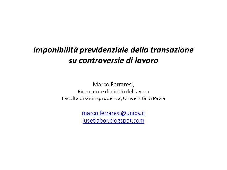 Imponibilità previdenziale della transazione su controversie di lavoro Marco Ferraresi, Ricercatore di diritto del lavoro Facoltà di Giurisprudenza, U