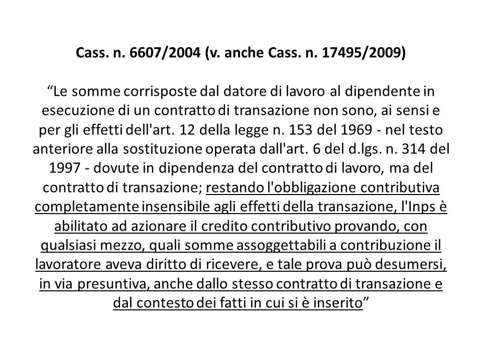 Cass. n. 6607/2004 (v. anche Cass. n. 17495/2009) Le somme corrisposte dal datore di lavoro al dipendente in esecuzione di un contratto di transazione