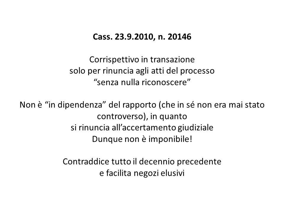 Cass. 23.9.2010, n. 20146 Corrispettivo in transazione solo per rinuncia agli atti del processo senza nulla riconoscere Non è in dipendenza del rappor