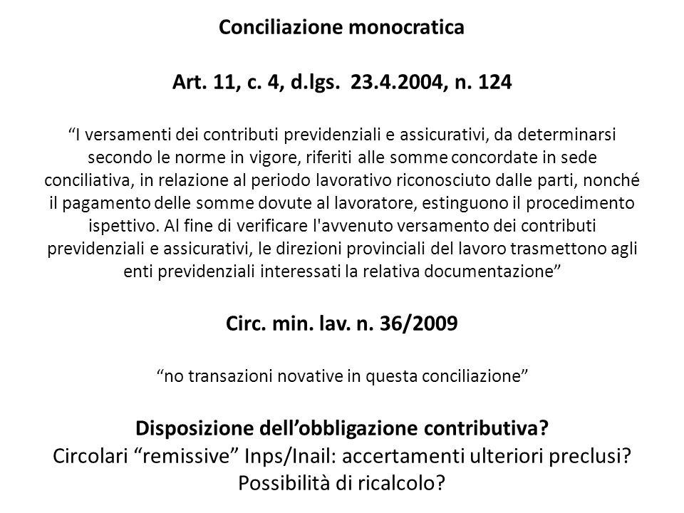 Conciliazione monocratica Art. 11, c. 4, d.lgs. 23.4.2004, n. 124 I versamenti dei contributi previdenziali e assicurativi, da determinarsi secondo le