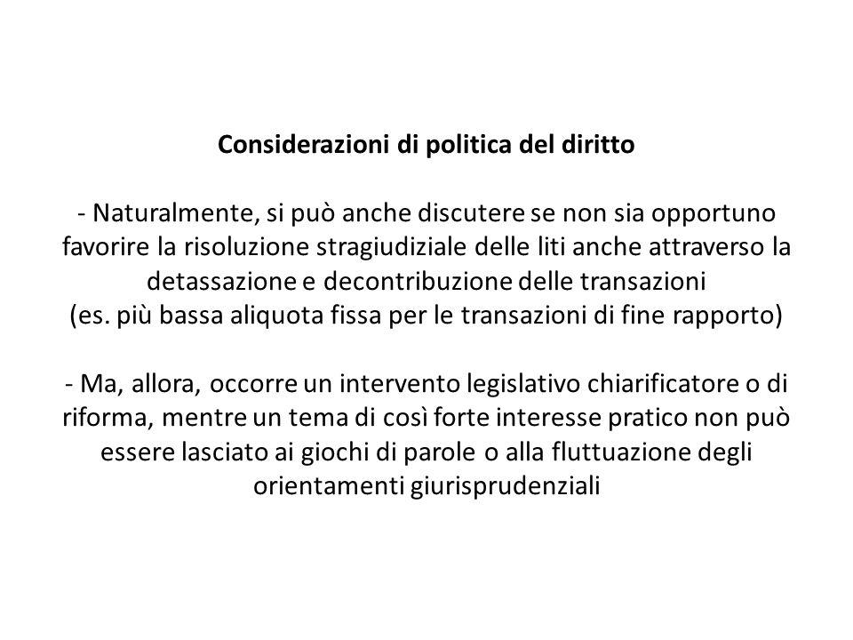 Considerazioni di politica del diritto - Naturalmente, si può anche discutere se non sia opportuno favorire la risoluzione stragiudiziale delle liti a