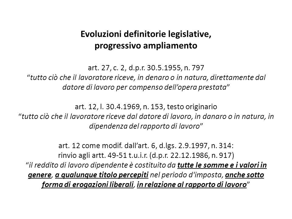 Evoluzioni definitorie legislative, progressivo ampliamento art. 27, c. 2, d.p.r. 30.5.1955, n. 797tutto ciò che il lavoratore riceve, in denaro o in