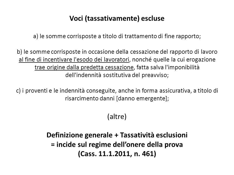 Voci (tassativamente) escluse a) le somme corrisposte a titolo di trattamento di fine rapporto; b) le somme corrisposte in occasione della cessazione