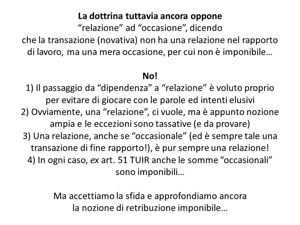 La dottrina tuttavia ancora oppone relazione ad occasione, dicendo che la transazione (novativa) non ha una relazione nel rapporto di lavoro, ma una m