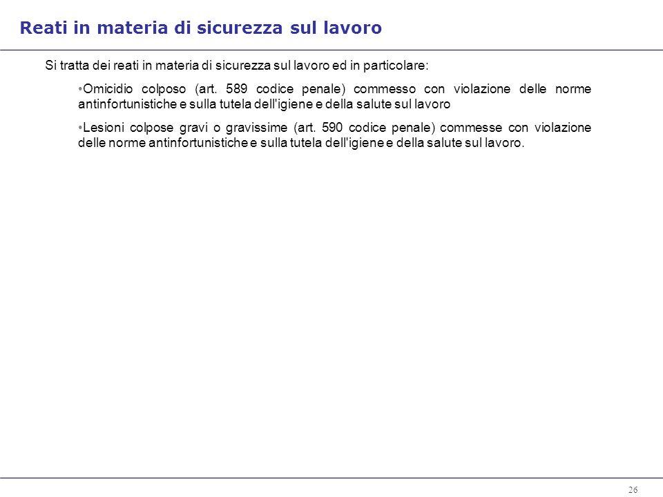 26 Si tratta dei reati in materia di sicurezza sul lavoro ed in particolare: Omicidio colposo (art.