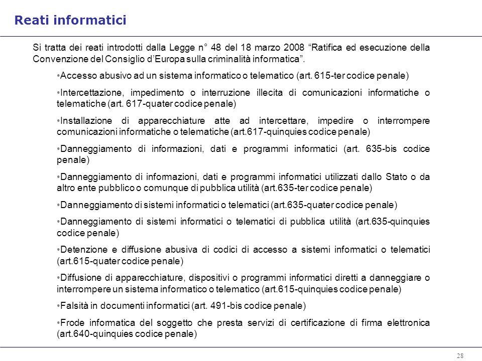 28 Si tratta dei reati introdotti dalla Legge n° 48 del 18 marzo 2008 Ratifica ed esecuzione della Convenzione del Consiglio dEuropa sulla criminalità informatica.