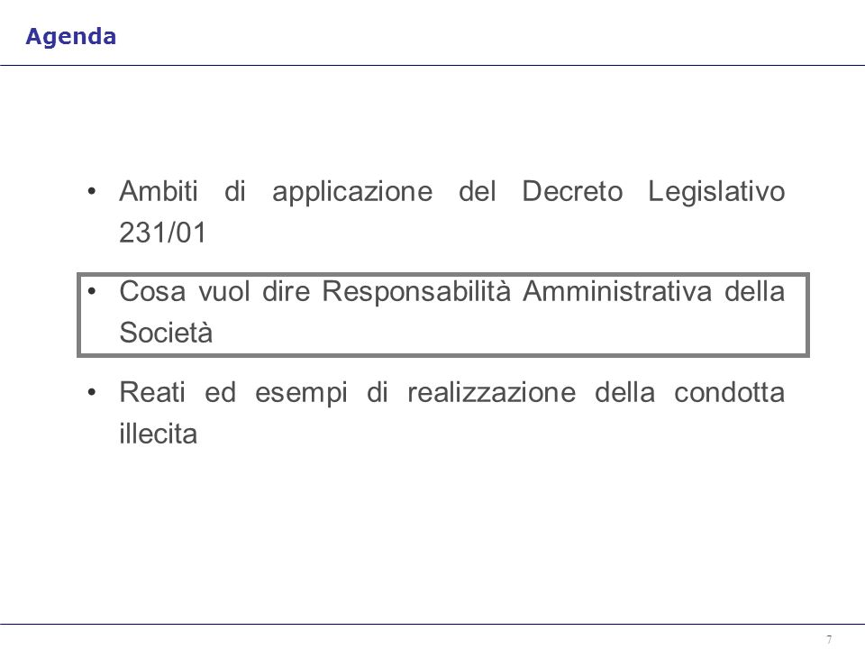 7 Ambiti di applicazione del Decreto Legislativo 231/01 Cosa vuol dire Responsabilità Amministrativa della Società Reati ed esempi di realizzazione della condotta illecita Agenda