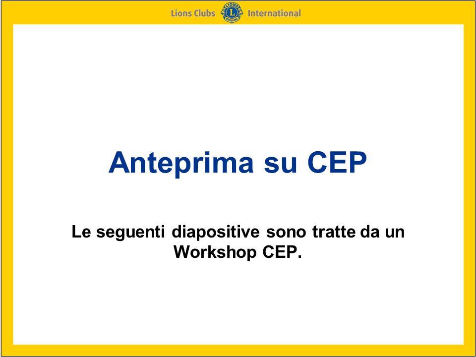 Anteprima su CEP Le seguenti diapositive sono tratte da un Workshop CEP.