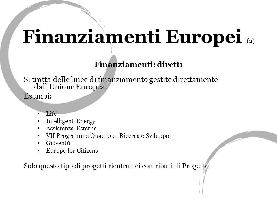 Finanziamenti Europei (2) Finanziamenti: diretti Si tratta delle linee di finanziamento gestite direttamente dall Unione Europea.