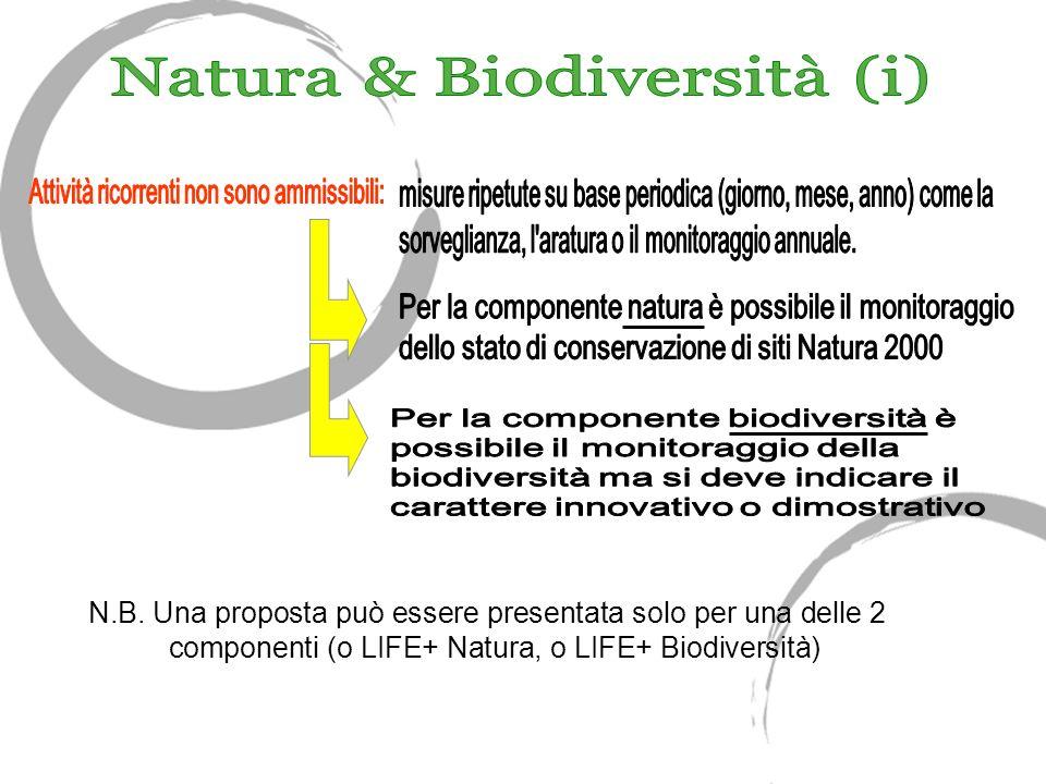 N.B. Una proposta può essere presentata solo per una delle 2 componenti (o LIFE+ Natura, o LIFE+ Biodiversità)