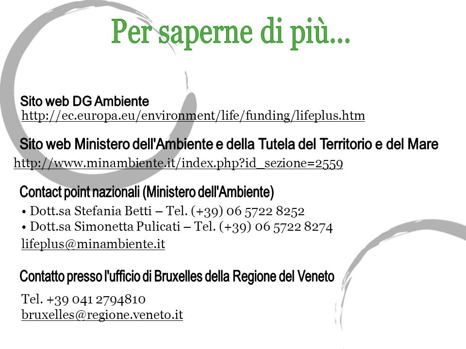 http://ec.europa.eu/environment/life/funding/lifeplus.htm http://www.minambiente.it/index.php id_sezione=2559 Dott.sa Stefania Betti – Tel.