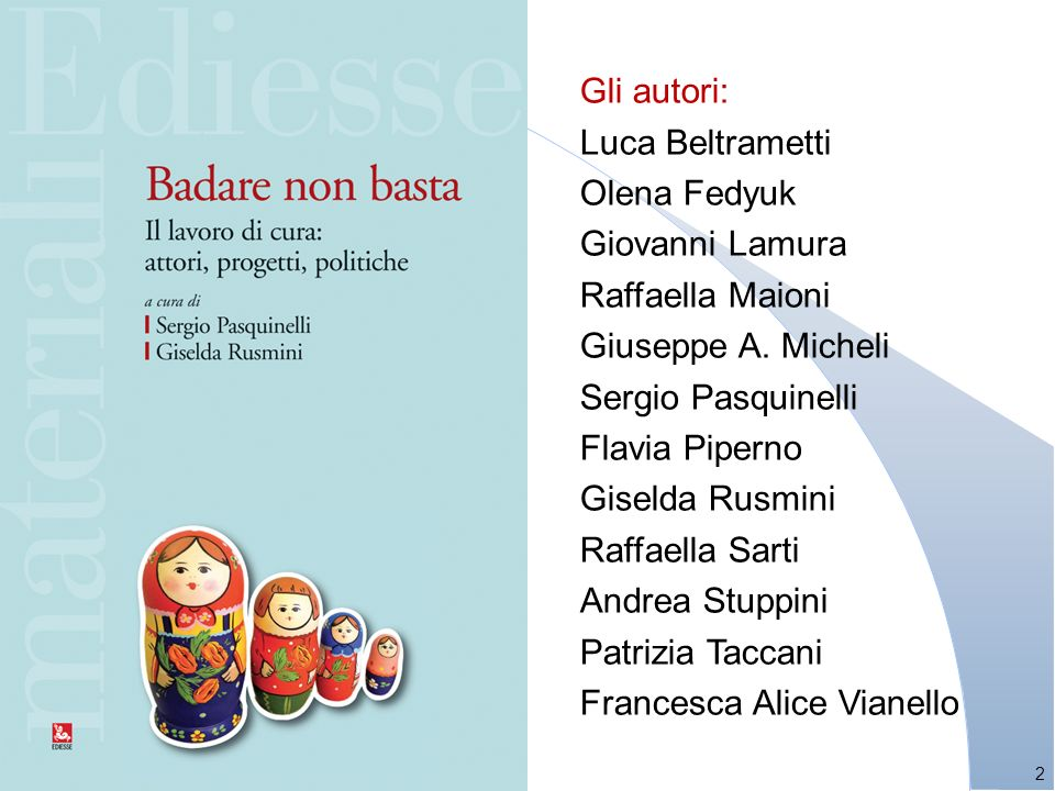 2 Gli autori: Luca Beltrametti Olena Fedyuk Giovanni Lamura Raffaella Maioni Giuseppe A.