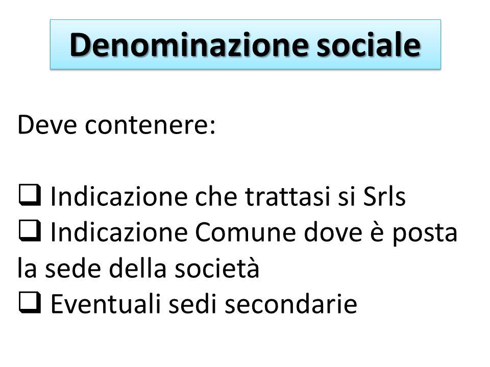 Denominazione sociale Deve contenere: Indicazione che trattasi si Srls Indicazione Comune dove è posta la sede della società Eventuali sedi secondarie
