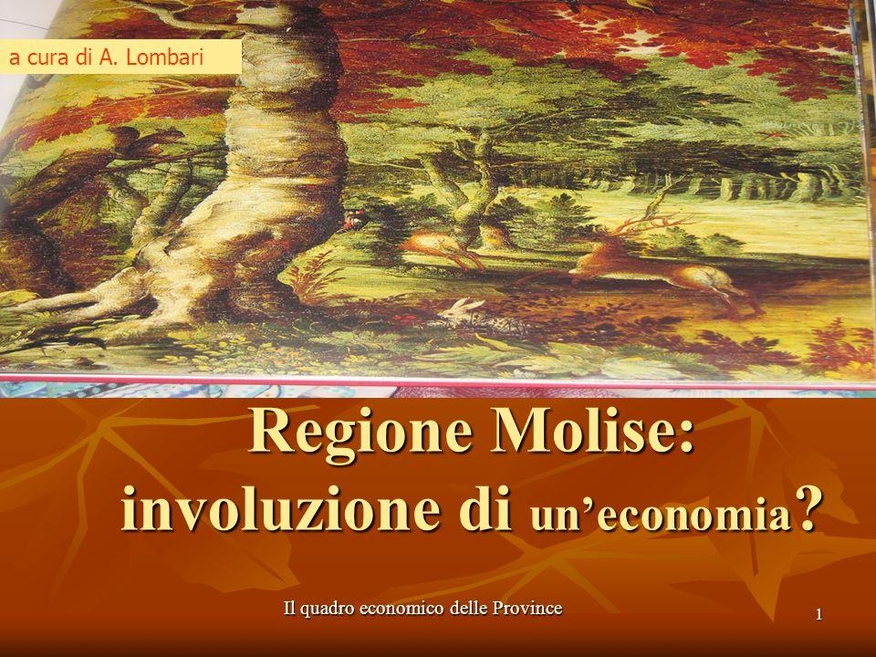 1 Regione Molise: involuzione di uneconomia? Il quadro economico delle Province a cura di A. Lombari