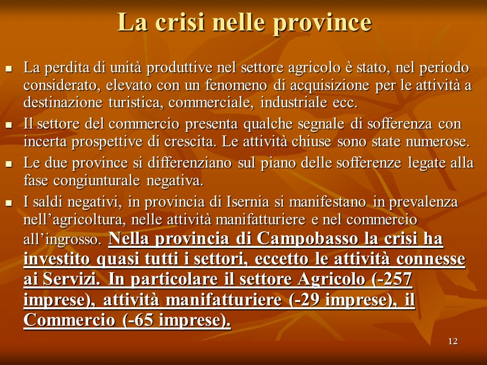 12 La crisi nelle province La perdita di unità produttive nel settore agricolo è stato, nel periodo considerato, elevato con un fenomeno di acquisizio