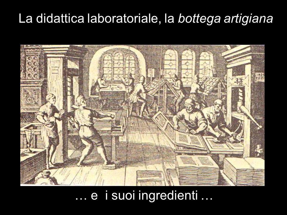La didattica laboratoriale, la bottega artigiana … e i suoi ingredienti …