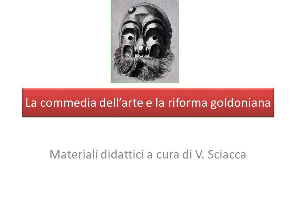 La commedia dellarte e la riforma goldoniana Materiali didattici a cura di V. Sciacca
