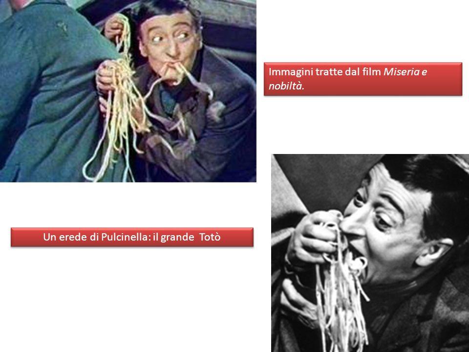 Un erede di Pulcinella: il grande Totò Immagini tratte dal film Miseria e nobiltà.