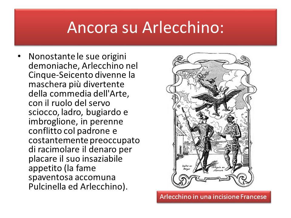 Ancora su Arlecchino: Nonostante le sue origini demoniache, Arlecchino nel Cinque-Seicento divenne la maschera più divertente della commedia dell'Arte