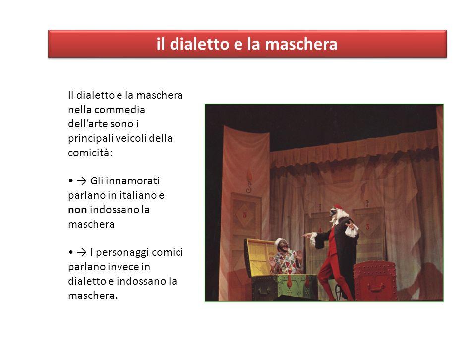 Il dialetto e la maschera nella commedia dellarte sono i principali veicoli della comicità: Gli innamorati parlano in italiano e non indossano la masc