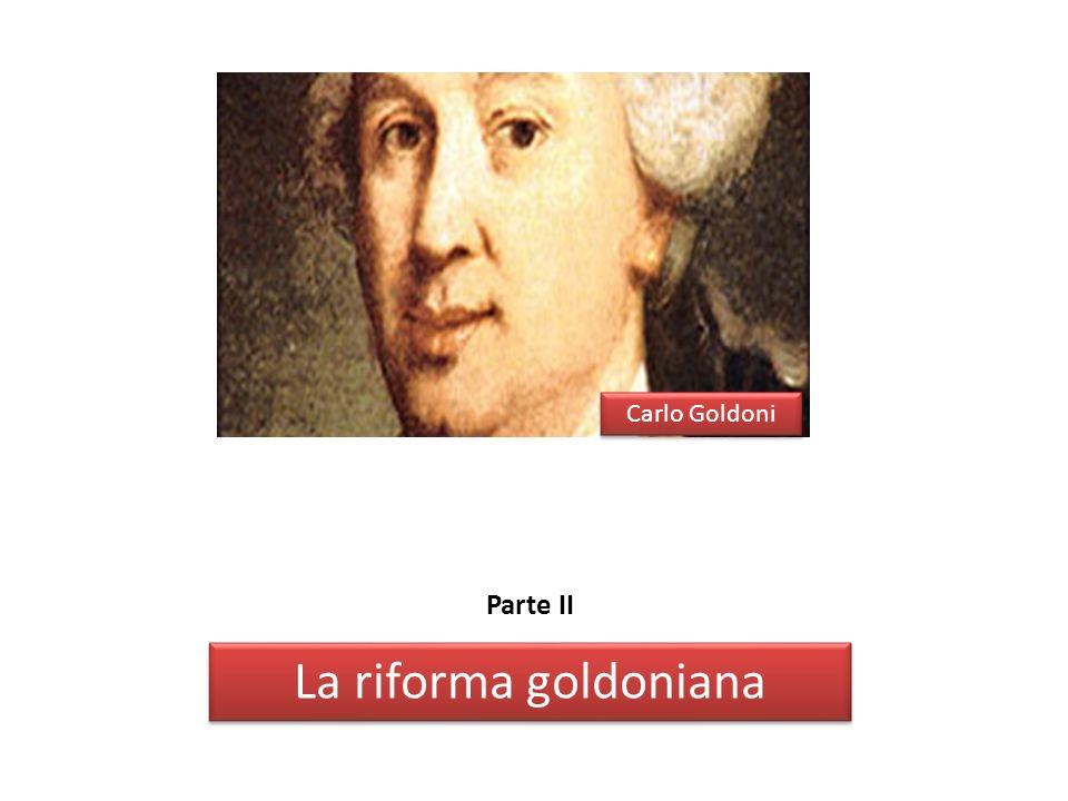 Parte II La riforma goldoniana Carlo Goldoni