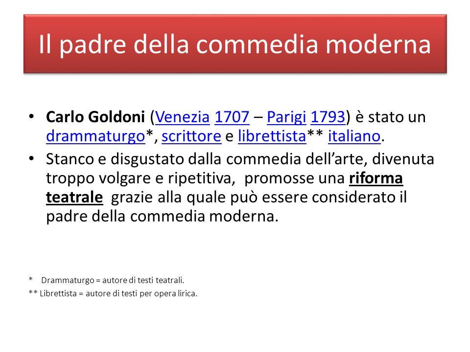 Il padre della commedia moderna Carlo Goldoni (Venezia 1707 – Parigi 1793) è stato un drammaturgo*, scrittore e librettista** italiano.Venezia1707Pari