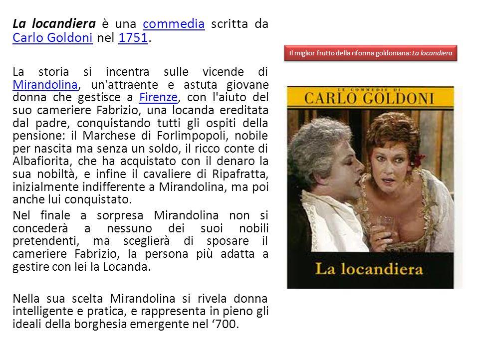 Il miglior frutto della riforma goldoniana: La locandiera La locandiera è una commedia scritta da Carlo Goldoni nel 1751.commedia Carlo Goldoni1751 La