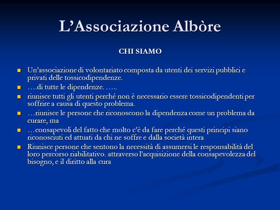 LAssociazione Albòre CHI SIAMO Unassociazione di volontariato composta da utenti dei servizi pubblici e privati delle tossicodipendenze.